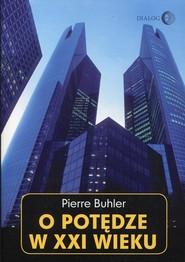 okładka O potędze w XXI wieku. Książka | papier | Buhler Pierre