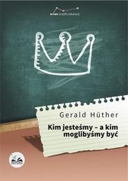 okładka Kim jesteśmy - a kim moglibyśmy być, Książka   Hüther Gerald