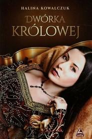 okładka Dwórka królowej, Książka | Kowalczuk Halina