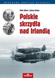 okładka Polskie skrzydła nad Irlandią. Książka   papier   Piotr  Sikora, Łukasz Gredys
