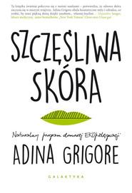 okładka Szczęśliwa skóra Naturalny program domowej EKOpielęgnacji., Książka | Grigore Adina