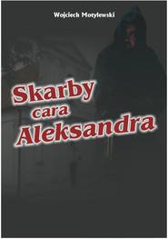 okładka Skarby cara Aleksandra. Książka | papier | Motylewski Wojciech