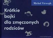 okładka Krótkie bajki dla zmęczonych rodziców, Książka   Viewegh Michal