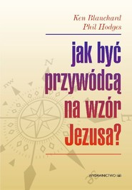 okładka Jak być przywódcą na wzór Jezusa?, Książka | Blanchard Ken, Hodges Phil