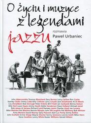 okładka O życiu i muzyce z legendami jazzu rozmawia Paweł Urbaniec. Książka | papier | Paweł Urbaniec