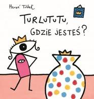 okładka Turlututu gdzie jesteś, Książka | Tullet Herve