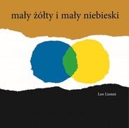 okładka Mały żółty i mały niebieski, Książka   Lionni Leo