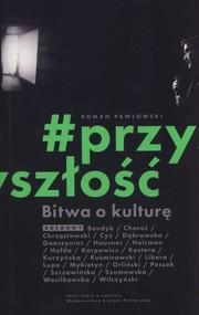 okładka Bitwa o kulturę Przyszłość. Książka | papier | Pawłowski Roman