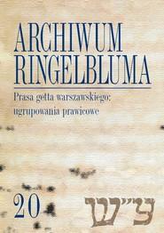 okładka Archiwum Ringelbluma Konspiracyjne Archiwum Getta Warszawy, tom 20, Prasa getta warszawskiego: ugru. Książka | papier |