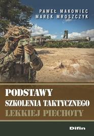 okładka Podstawy szkolenia taktycznego lekkiej piechoty, Książka   Paweł Makowiec, Marek Mroszczyk
