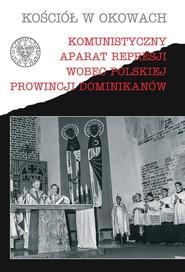 okładka Komunistyczny aparat represji wobec polskiej prowincji Dominikanów. Książka | papier |