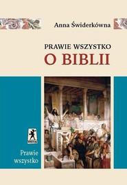 okładka Prawie wszystko o Biblii, Książka   Świderkówna Anna