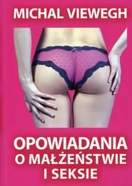 okładka Opowiadania o małżeństwie i seksie, Książka   Viewegh Michal