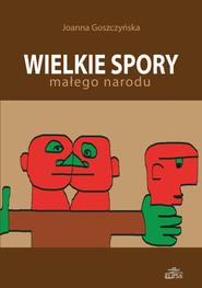 okładka Wielkie spory małego narodu, Książka | Goszczyńska Joanna