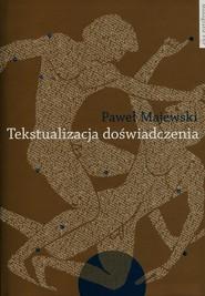 okładka Tekstualizacja doświadczenia Studia o piśmiennictwie greckim, Książka | Majewski Paweł