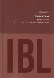 okładka Zapamiętane Z lat dawnych Instytutu Badań Literackich PAN, Książka | Loth Roman
