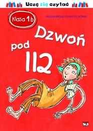 okładka Klasa 1b Dzwoń pod 112 Uczę się czytać, Książka | Bross Helena