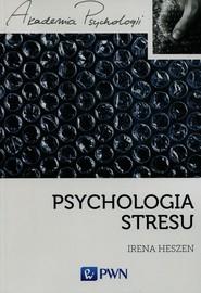 okładka Psychologia stresu Korzystne i niekorzystne skutki stresu życiowego, Książka | Heszen Irena
