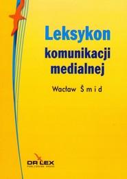 okładka Leksykon komunikacji medialnej, Książka   Smid Wacław