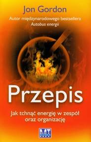 okładka Przepis Jak tchnąć energię w zespół oraz organizację, Książka   Gordon Jon