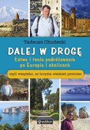 okładka Dalej w drogę Łatwe i tanie podróżowanie po Europie i okolicach czyli wszystko, co turystya wiedzieć powinien, Książka | Chudecki Tadeusz