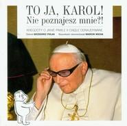 okładka To ja, Karol! Nie poznajesz mnie?! Anegdoty o Janie Pawle II ciągle odnajdywane, Książka | Polak Grzegorz