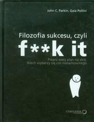 okładka Filozofia sukcesu, czyli f**k it, Książka | John C. Parkin, Gaia Pollini