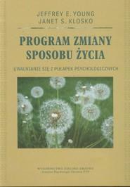 okładka Program zmiany sposobu życia Uwalnianie się z pułapek psychologicznych, Książka   Jeffrey E. Young, Janet S. Klosko
