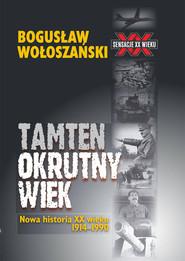 okładka Tamten okrutny wiek Nowa historia XX wieku 1914-1990. Książka | papier | Wołoszański Bogusław