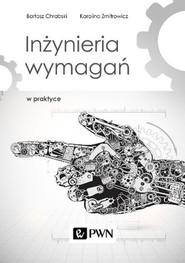 okładka Inżynieria wymagań w praktyce. Książka | papier | Bartosz  Chrabski, Karolina  Zmitrowicz