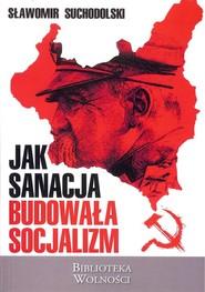 okładka Jak sanacja budowała socjalizm, Książka | Suchodolski Sławmoir