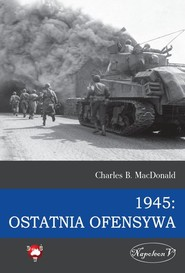 okładka 1945 Ostatnia ofensywa, Książka   Charles B. MacDonald