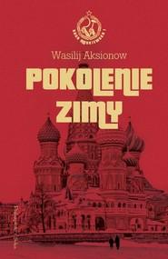 okładka Pokolenie zimy Saga moskiewska. Tom 1. Książka | papier | Aksionow Wasilij