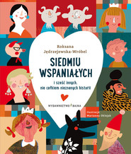 okładka Siedmiu wspaniałych i sześć innych, nie całkiem nieznanych historii, Książka | Jędrzejewska-Wróbel Roksana