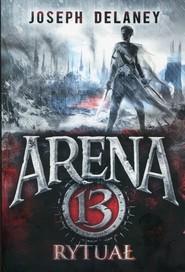 okładka Arena 13 Tom 2 Rytuał, Książka | Delaney Joseph