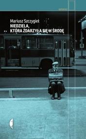 okładka Niedziela, która zdarzyła się w środę, Książka | Szczygieł Mariusz
