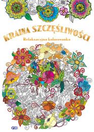 okładka Kraina szczęśliwości relaksacyjna kolorowanka, Książka |