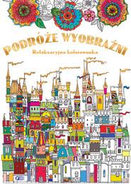okładka Podróże wyobraźni relaksacyjna kolorowanka, Książka |