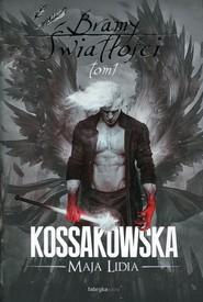 okładka Bramy Światłości Tom 1, Książka   Maja Lidia Kossakowska