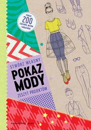 okładka Pokaz mody Stwórz własny zeszyt projektów, Książka | Louise Scott-Smith, Georgia Vaux