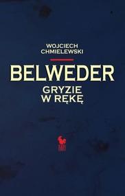 okładka Belweder gryzie w rękę. Książka | papier | Chmielewski Wojciech
