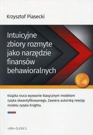 okładka Intuicyjne zbiory rozmyte jako narzędzie finansów behawioralnych. Książka | papier | Piasecki Krzysztof