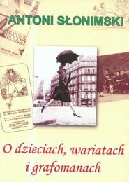 okładka O dzieciach, wariatach i grafomanach. Książka | papier | Słonimski Antoni
