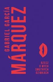 okładka Rzecz o mych smutnych dziwkach. Książka | papier | Gabriel Garcia Marquez, Gabriel Garci Marquez