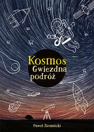okładka Kosmos. Gwiezdna podróż. Książka | papier | Ziemnicki Paweł