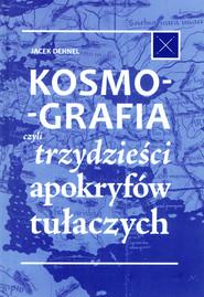 okładka Kosmografia, czyli trzydzieści apokryfów tułaczych, Książka | Dehnel Jacek