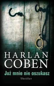 okładka Już mnie nie oszukasz, Książka | Coben Harlan