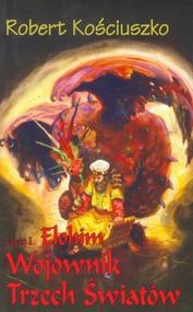 okładka Wojownik trzech światów część 1 Elohim, Książka | Kościuszko Robert