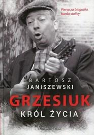 okładka Grzesiuk Król życia Pierwsza biografia barda stolicy, Książka | Janiszewski Bartosz