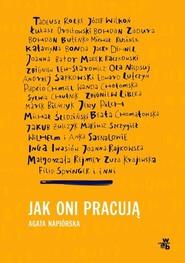 okładka Jak oni pracują Rozmowy o pracy, pasji i codziennych sprawach polskich twórców, Książka | Napiórska Agata
